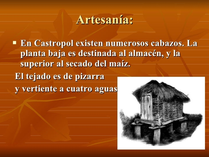 Artesanía: <ul><li>En Castropol existen numerosos cabazos. La planta baja es destinada al almacén, y la superior al secado...
