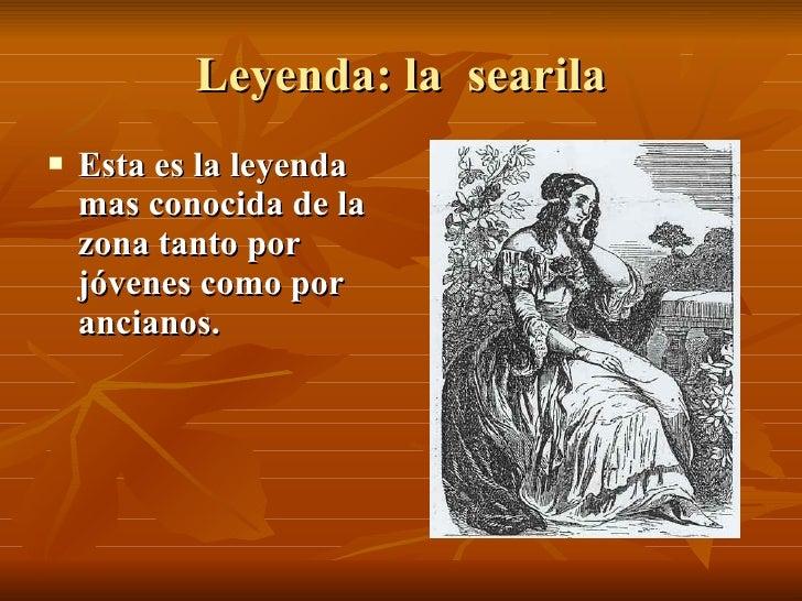 Leyenda: la  searila <ul><li>Esta es la leyenda mas conocida de la zona tanto por jóvenes como por ancianos.   </li></ul>