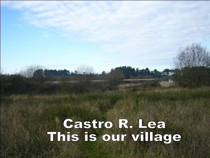 Castro R. Lea  This is our village