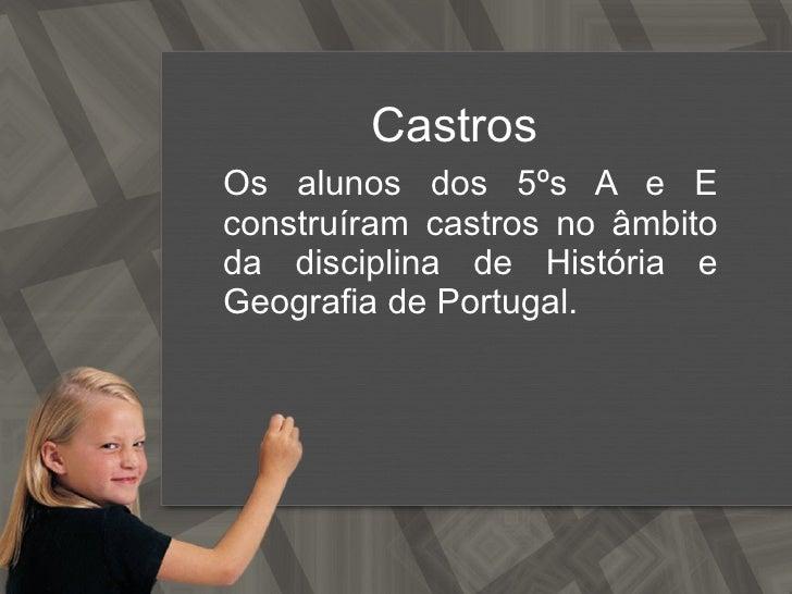 Castros  Os alunos dos 5ºs A e E construíram castros no âmbito da disciplina de História e Geografia de Portugal.