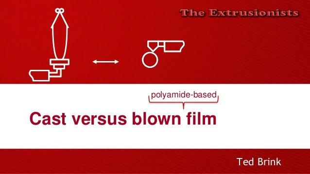 Cast versus blown film Ted Brink polyamide-based