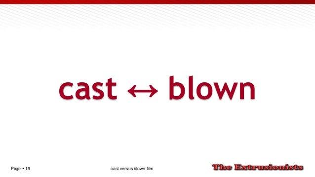 Page  19 cast ↔ blown cast versus blown film