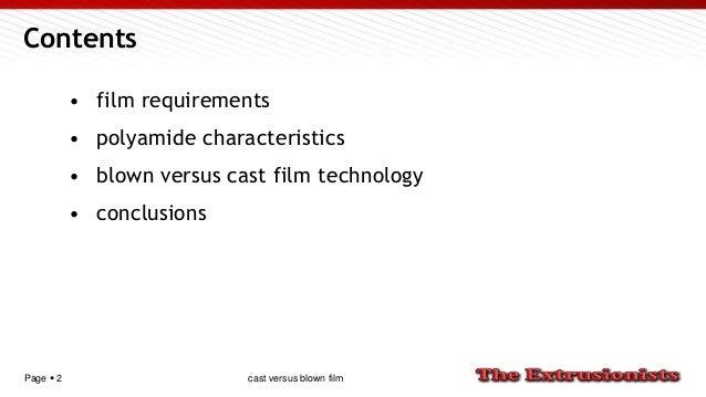 Page  2 Contents • film requirements • polyamide characteristics • blown versus cast film technology • conclusions cast v...