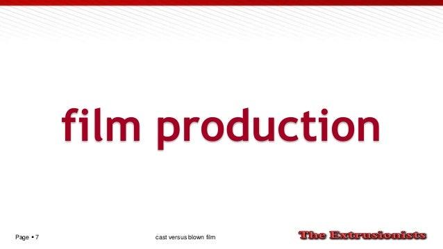Page  7 film production cast versus blown film
