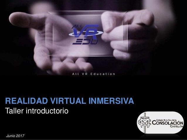 REALIDAD VIRTUAL INMERSIVA Taller introductorio Junio 2017
