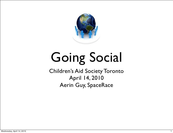 Going Social                             Children's Aid Society Toronto                                     April 14, 2010...