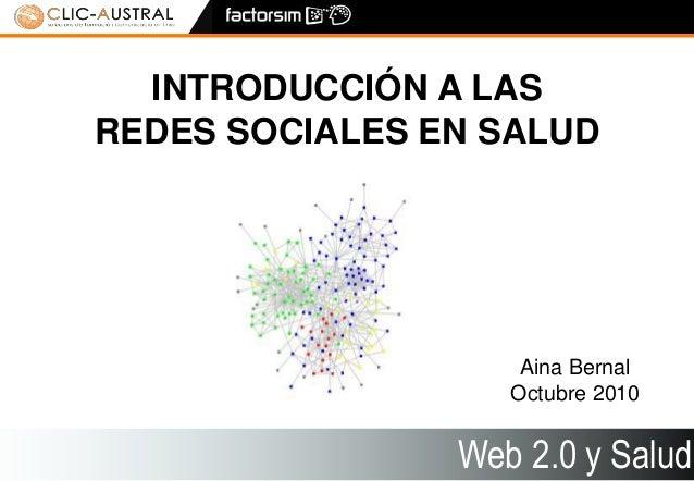 Web 2.0 i Salut 2.0 1 Web 2.0 y Salud INTRODUCCIÓN A LAS REDES SOCIALES EN SALUD Aina Bernal Octubre 2010