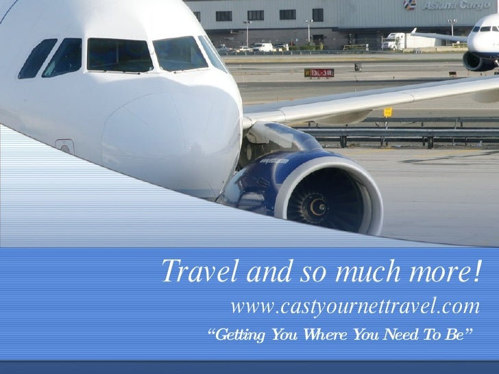 "Travel and so much more ! www.castyournettravel.com "" Getting You Where You Need To Be"""