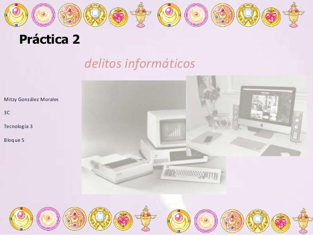Práctica 2 delitos informáticos Mitzy González Morales 3C Tecnología 3 Bloque 5