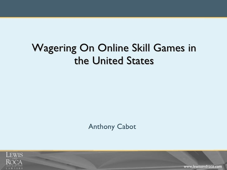 Wagering On Online Skill Games in the United States Anthony Cabot