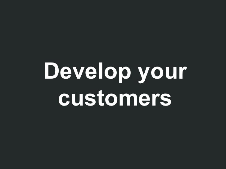 Develop your customers