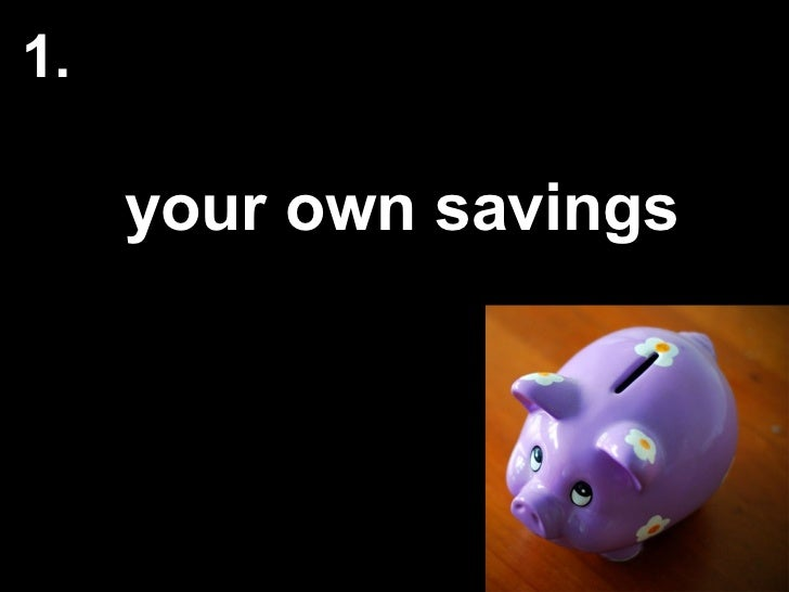 your own savings 1.