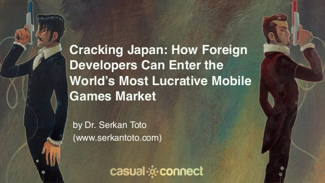 Cracking Japan: How Foreign Developers Can Enter the World's Most Lucrative Mobile Games Market by Dr. Serkan Toto (www.se...