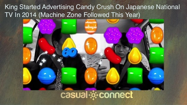 King Started Advertising Candy Crush On Japanese National TV In 2014 (Machine Zone Followed This Year)