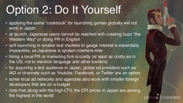 """Option 2: Do It Yourself • applying the same """"cookbook"""" for launching games globally will not work in Japan • at launch, J..."""