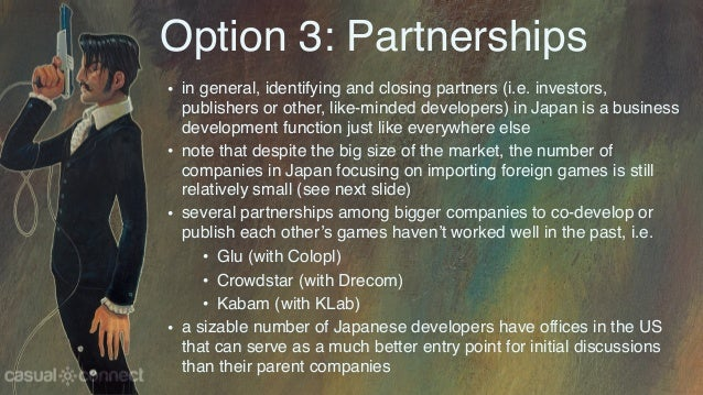 Option 3: Partnerships • in general, identifying and closing partners (i.e. investors, publishers or other, like-minded de...