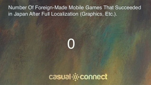 Number Of Foreign-Made Mobile Games That Succeeded in Japan After Full Localization (Graphics, Etc.). 0
