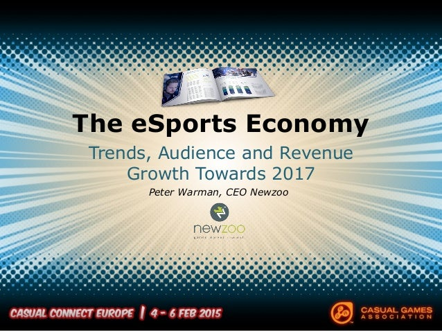 The eSports Economy Trends, Audience and Revenue Growth Towards 2017 Peter Warman, CEO Newzoo