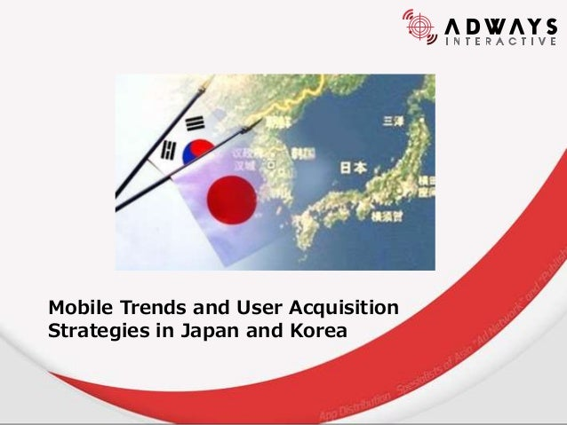 Mobile Trends and User Acquisition Strategies in Japan and Korea