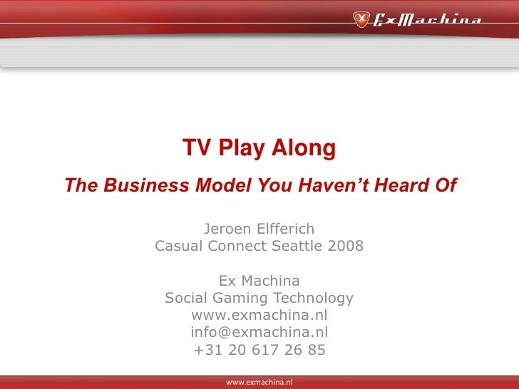 TV Play Along The Business Model You Haven't Heard Of                 Jeroen Elfferich          Casual Connect Seattle 200...