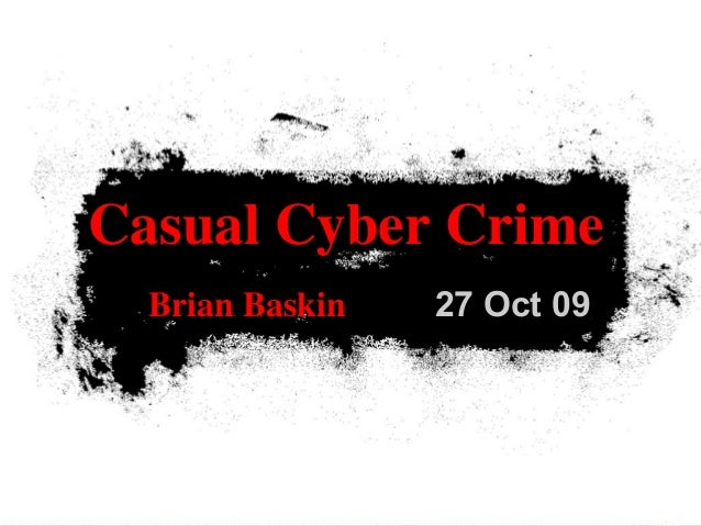 27 Oct 09Casual Cyber CrimeBrian Baskin