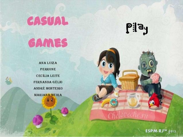 Casual                 PlayGames  Ana Luiza   Perrone Cecília LeiteFernanda GélioAndré MonteiroMariana Meira              ...