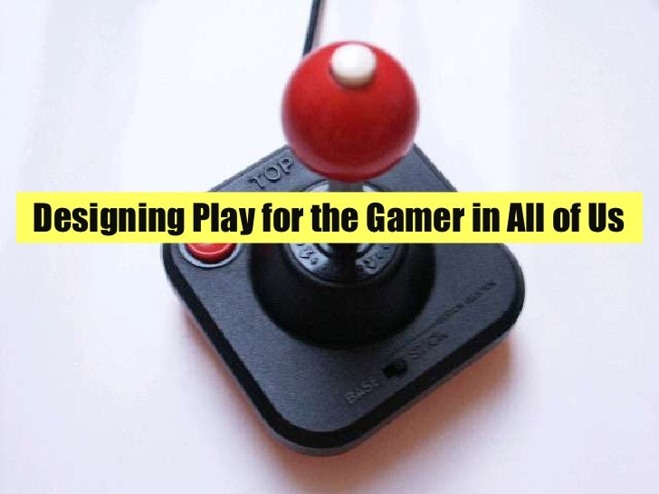 Designing Play for the Gamer in All of Us<br />