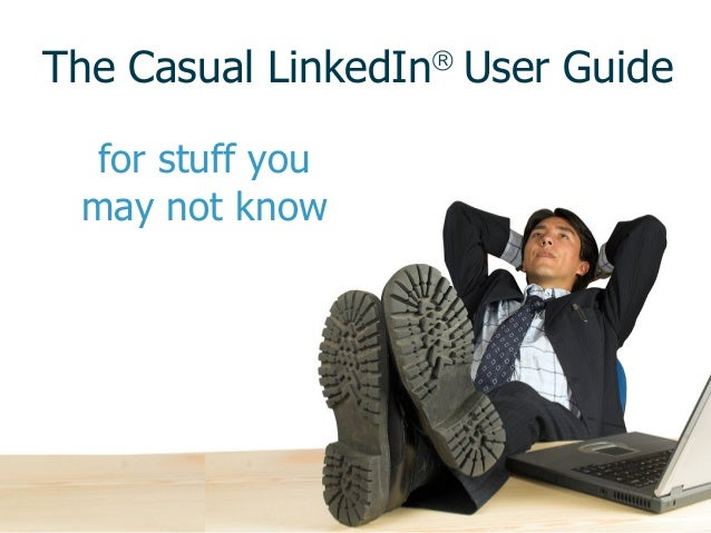 The Casual LinkedIn User Guide for stuff you may not know