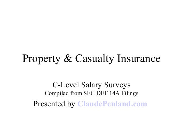 Property & Casualty Insurance C-Level Salary Surveys Compiled from SEC DEF 14A Filings Presented by ClaudePenland.com