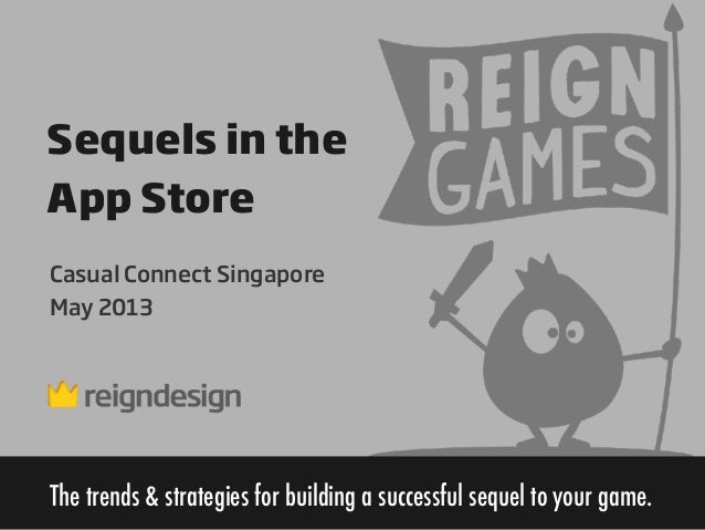 Sequels in theApp StoreThe trends & strategies for building a successful sequel to your game.Casual Connect SingaporeMay 2...