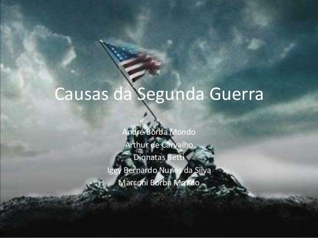 Causas da Segunda Guerra          André Borba Mondo           Arthur de Carvalho             Dionatas Betti      Iggy Bern...