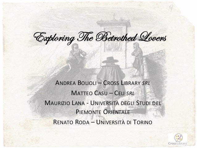 Exploring The Betrothed Lovers ANDREA	   BOLIOLI	   –	   CROSS	   LIBRARY	   SRL	    MATTEO	   CASU	   –	   CELI	   SRL	  ...
