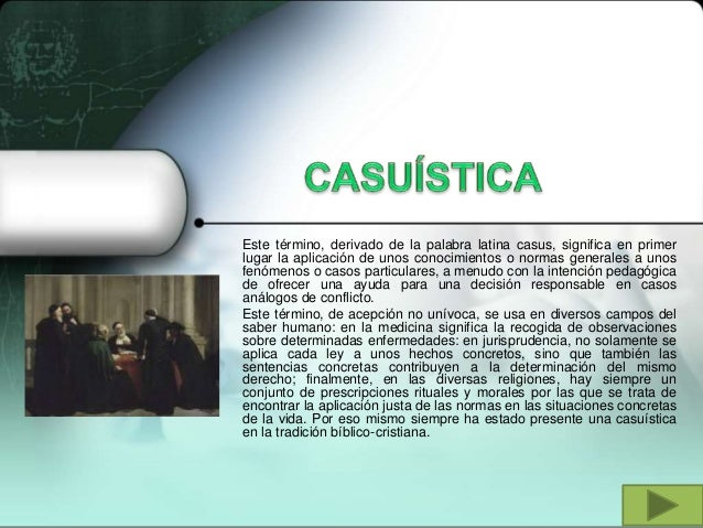 Este término, derivado de la palabra latina casus, significa en primer lugar la aplicación de unos conocimientos o normas ...