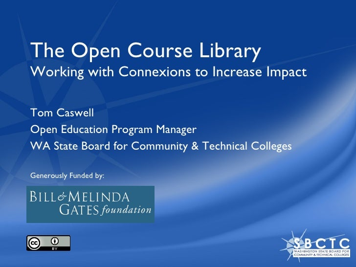 The Open Course Library  Working with Connexions to Increase Impact Tom Caswell Open Education Program Manager WA State Bo...
