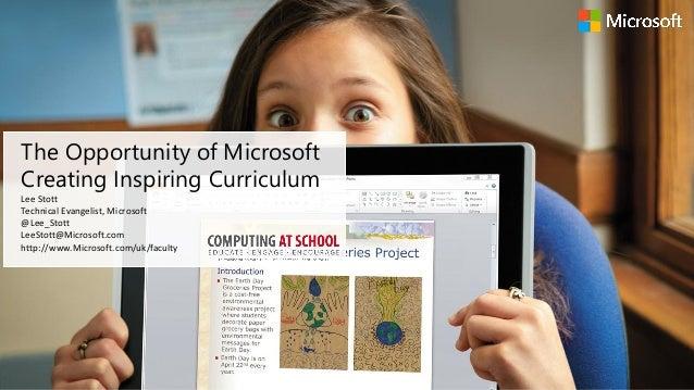 The Opportunity of MicrosoftCreating Inspiring CurriculumLee StottTechnical Evangelist, Microsoft@Lee_StottLeeStott@Micros...