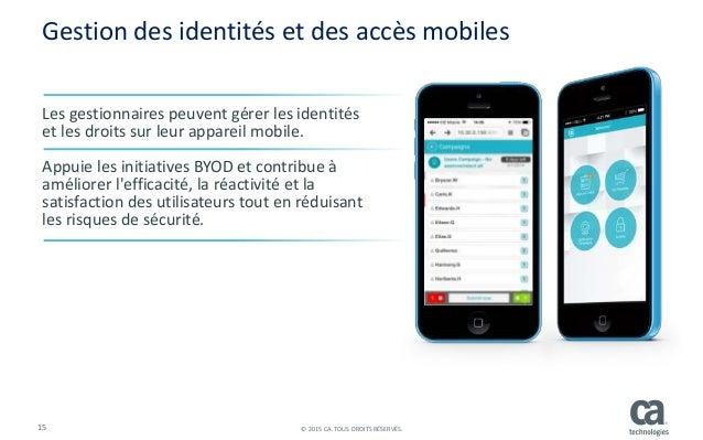 15 © 2015 CA. TOUS DROITS RÉSERVÉS. Gestion des identités et des accès mobiles Les gestionnaires peuvent gérer les identit...