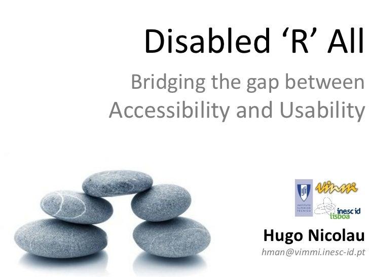 Disabled 'R' All  Bridging the gap betweenAccessibility and Usability                Hugo Nicolau                hman@vimm...