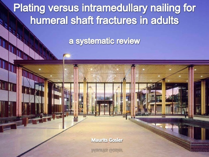 Plating versus intramedullary nailing for humeral shaft fractures in adults <br />a systematic review<br />Maurits Gosler<...