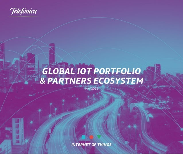 INTERNET OF THINGS Global IoT Portfolio & PartnerS Ecosystem MAY 2018