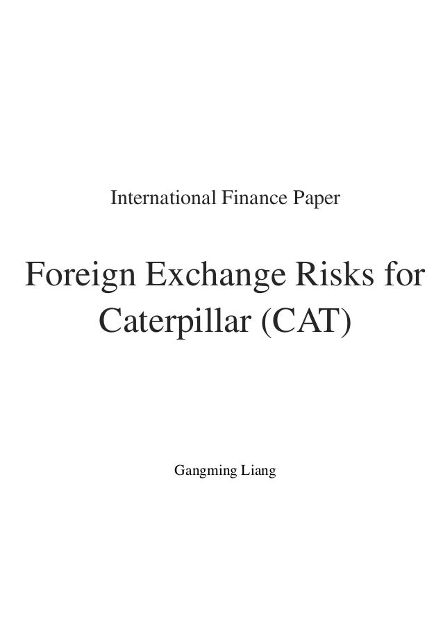 International Finance PaperForeign Exchange Risks for     Caterpillar (CAT)            Gangming Liang