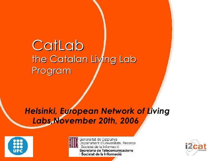 CatLab the Catalan Living Lab Program Helsinki, European Network of Living Labs,November 20th, 2006