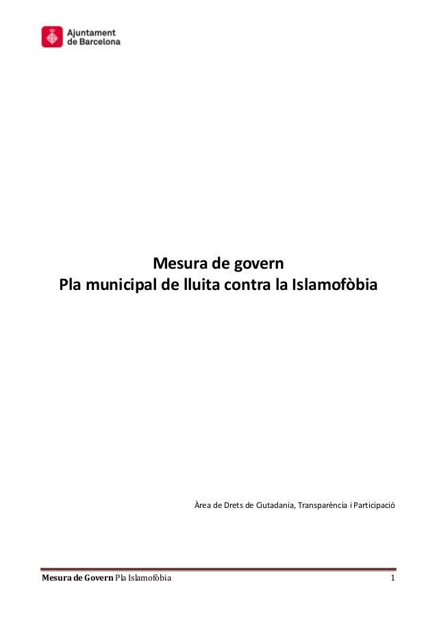 Mesura de Govern Pla Islamofòbia 1 Mesura de govern Pla municipal de lluita contra la Islamofòbia Àrea de Drets de Ciutada...