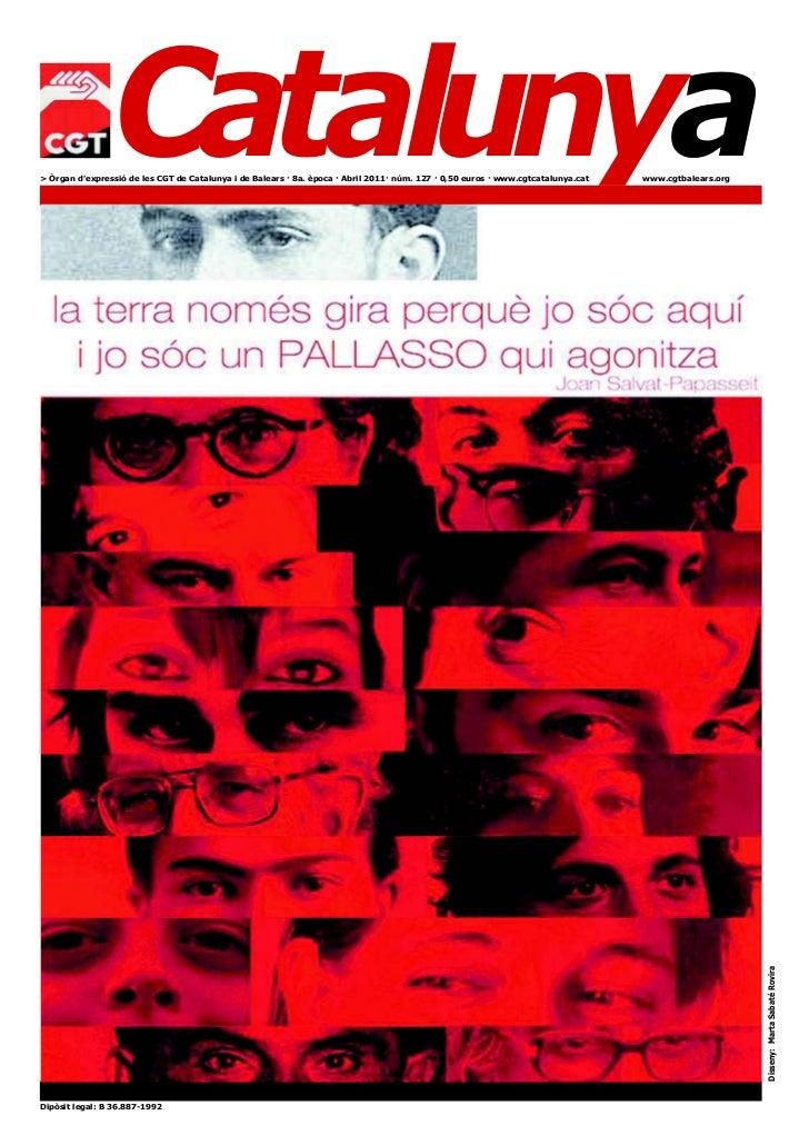 Catalunya> Òrgan d'expressió de les CGT de Catalunya i de Balears · 8a. època · Abril 2011· núm. 127 · 0,50 euros · www.cg...