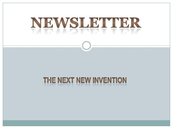 Newsletter<br />The Next New Invention<br />