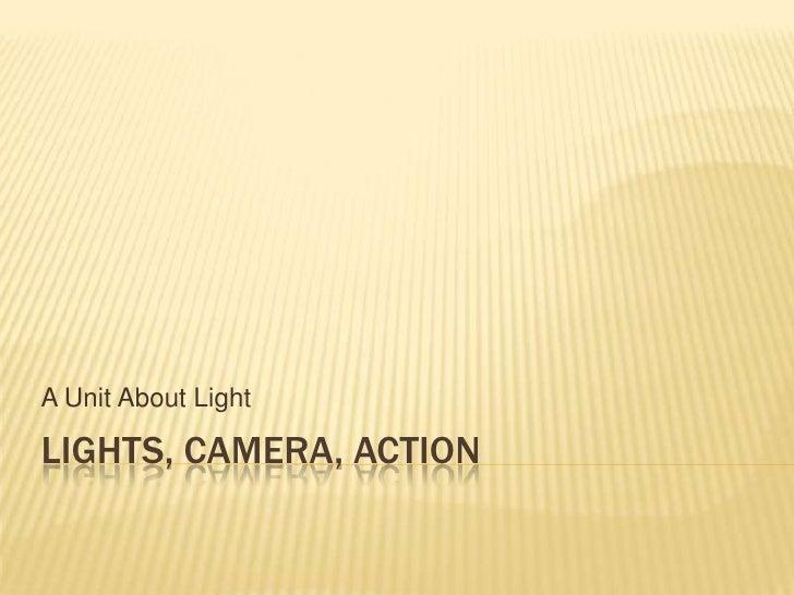 Lights, Camera, Action<br />A Unit About Light<br />