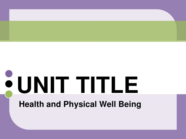Health and Physical Well Being<br />UNIT TITLE<br />