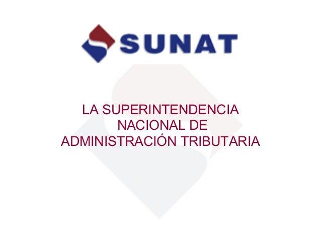 LA SUPERINTENDENCIA       NACIONAL DEADMINISTRACIÓN TRIBUTARIA