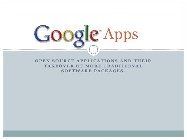 Open source applications and their takeover of more traditional software packages.<br />Google  Apps<br />
