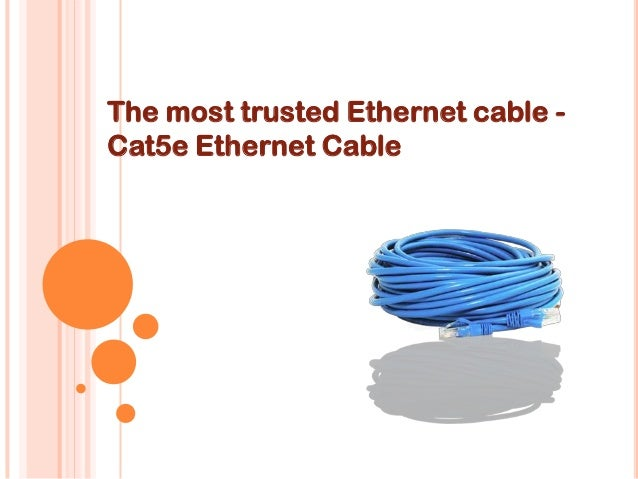 The most trusted Ethernet cable - Cat5e Ethernet Cable