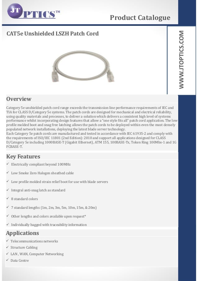 WWW.JTOPTICS.COM CAT5e Unshielded LSZH Patch Cord Product Catalogue Overview Category 5e unshielded patch cord range excee...